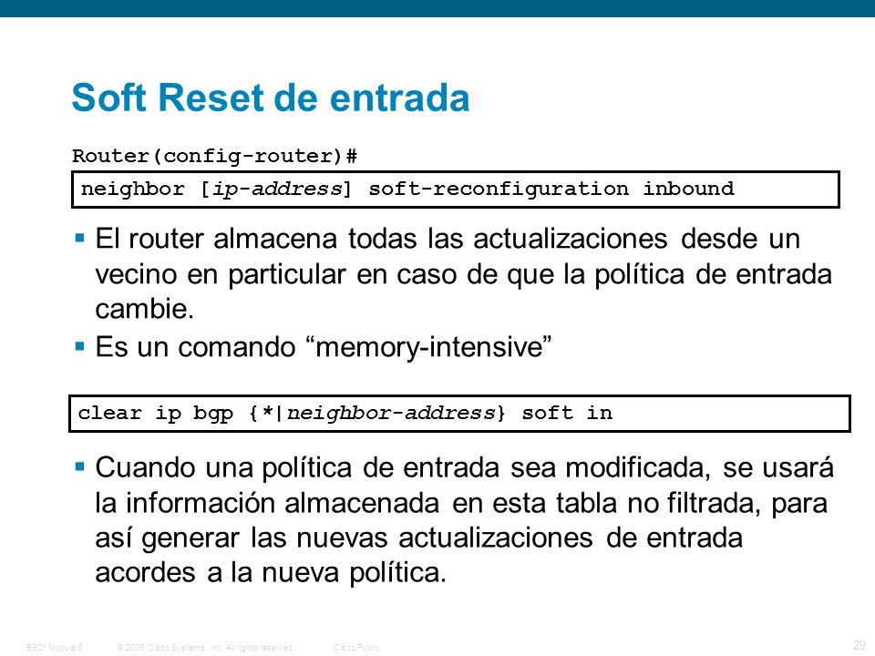 © 2006 Cisco Systems, Inc. All rights reserved.Cisco PublicBSCI Module 6 29 Soft Reset de entrada neighbor [ip-address] soft-reconfiguration inbound R