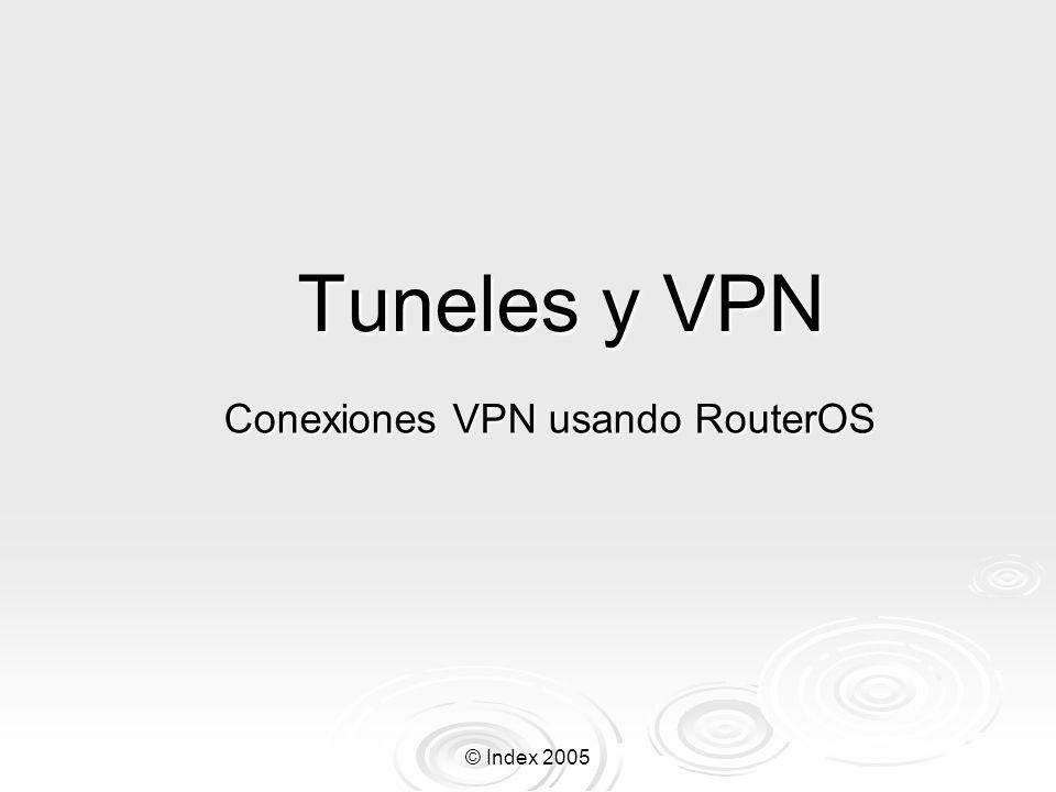 © Index 2005 Tuneles y VPN Conexiones VPN usando RouterOS