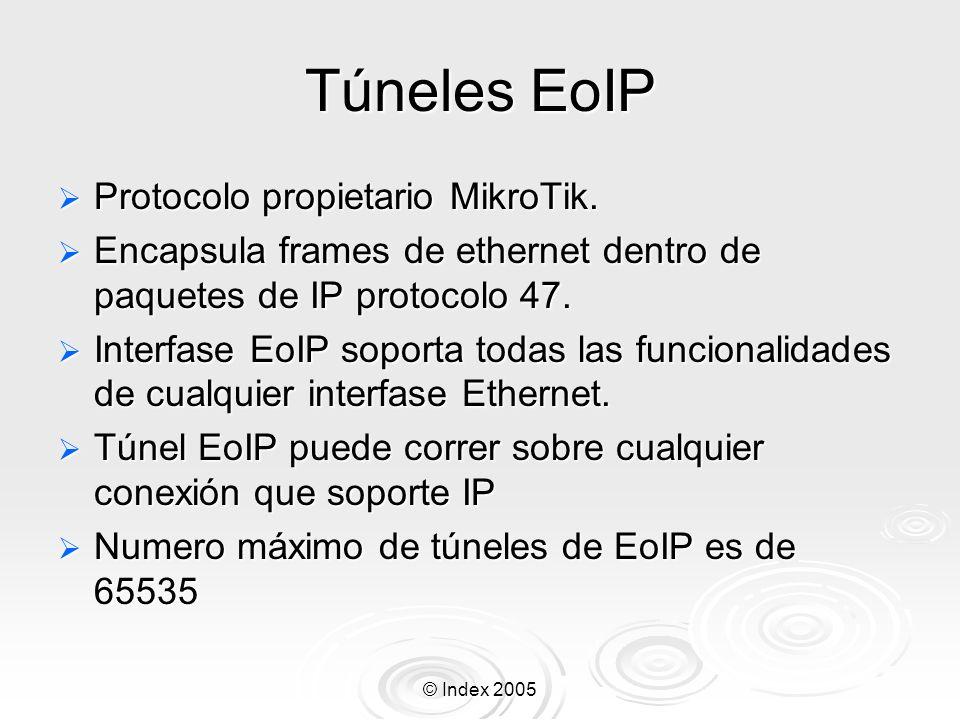 © Index 2005 Túneles EoIP Protocolo propietario MikroTik. Protocolo propietario MikroTik. Encapsula frames de ethernet dentro de paquetes de IP protoc