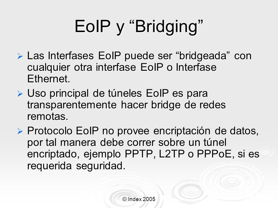 © Index 2005 EoIP y Bridging Las Interfases EoIP puede ser bridgeada con cualquier otra interfase EoIP o Interfase Ethernet. Las Interfases EoIP puede
