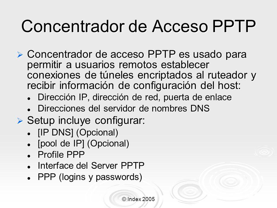 © Index 2005 Concentrador de Acceso PPTP Concentrador de acceso PPTP es usado para permitir a usuarios remotos establecer conexiones de túneles encrip