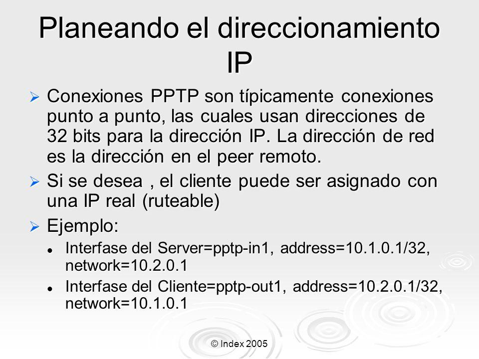 © Index 2005 Planeando el direccionamiento IP Conexiones PPTP son típicamente conexiones punto a punto, las cuales usan direcciones de 32 bits para la