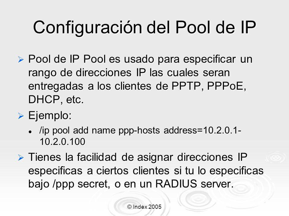 © Index 2005 Configuración del Pool de IP Pool de IP Pool es usado para especificar un rango de direcciones IP las cuales seran entregadas a los clien