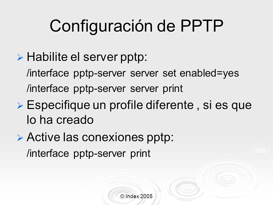 © Index 2005 Configuración de PPTP Habilite el server pptp: Habilite el server pptp: /interface pptp-server server set enabled=yes /interface pptp-ser
