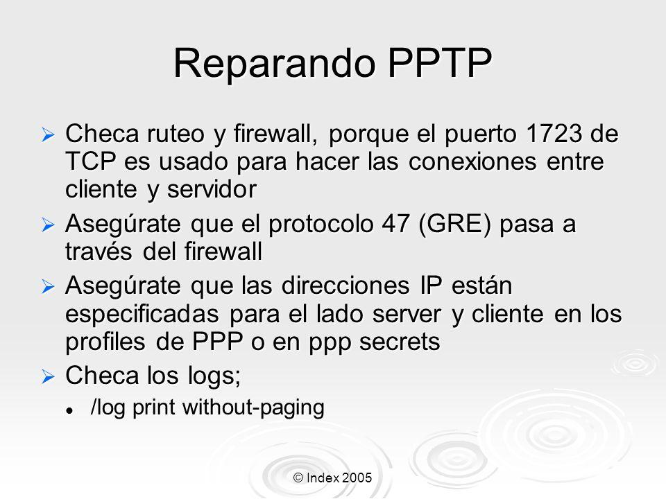 © Index 2005 Reparando PPTP Checa ruteo y firewall, porque el puerto 1723 de TCP es usado para hacer las conexiones entre cliente y servidor Checa rut