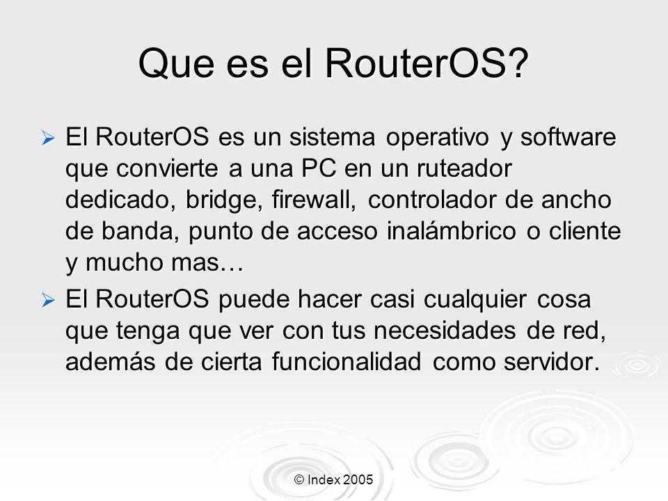 © Index 2005 Estructura del RouterOS Basado en kernel de Linux.