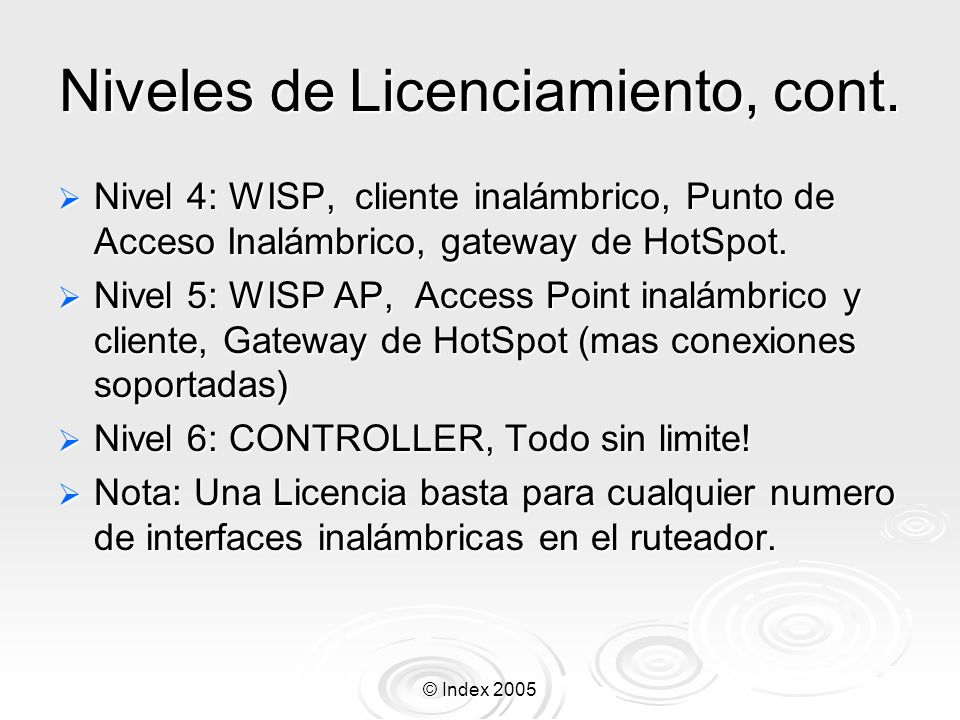 © Index 2005 Ejemplo de cadena Input Ejemplo de cadena Input /ip firewall rule input add connection-state=established comment= Established connections add connection-state=related comment= Related connections add protocol=udp comment=Allow UDP add protocol=icmp limit-count=50 limit-time=5s limit-burst=2 \ comment= Allow limited pings comment= Allow limited pings add protocol=icmp action=drop \ comment= Drop excess pings comment= Drop excess pings add src-addr=159.148.147.192/28 comment= From trusted network add src-addr=192.168.1.0/24 comment= From our private network add protocol=tcp tcp-options=syn-only dst-port=1723 \ comment= Allow PPTP comment= Allow PPTP add protocol=47 comment= Allow PPTP add action=drop log=yes comment= Log and drop everything else