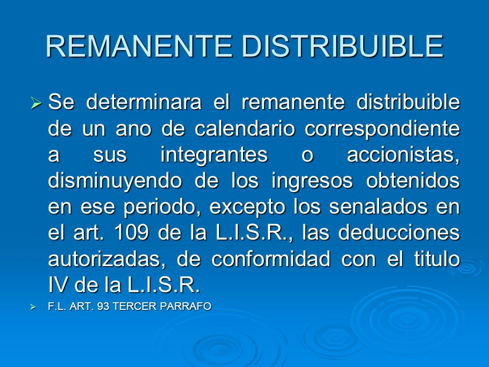 REMANENTE DISTRIBUIBLE Se determinara el remanente distribuible de un ano de calendario correspondiente a sus integrantes o accionistas, disminuyendo