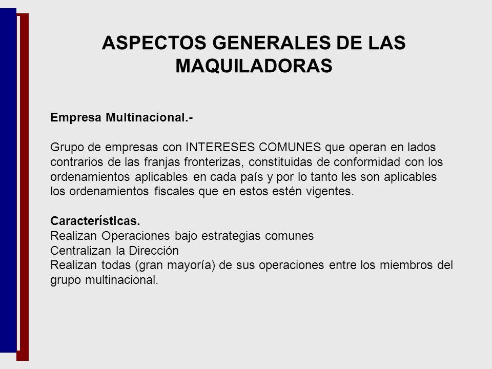 Empresa Multinacional.- Grupo de empresas con INTERESES COMUNES que operan en lados contrarios de las franjas fronterizas, constituidas de conformidad