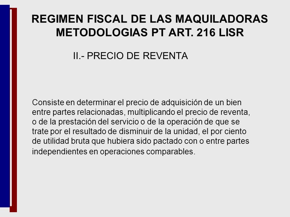 II.- PRECIO DE REVENTA Consiste en determinar el precio de adquisición de un bien entre partes relacionadas, multiplicando el precio de reventa, o de