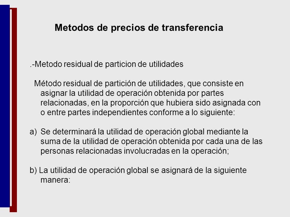 Metodos de precios de transferencia.-Metodo residual de particion de utilidades Método residual de partición de utilidades, que consiste en asignar la