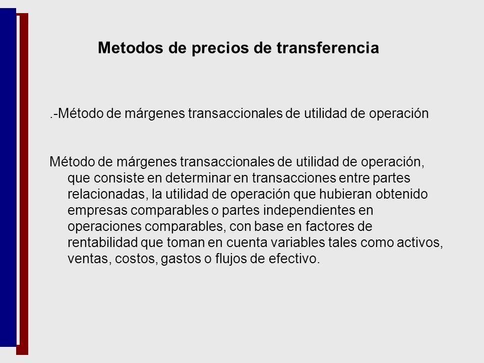 Metodos de precios de transferencia.-Método de márgenes transaccionales de utilidad de operación Método de márgenes transaccionales de utilidad de ope