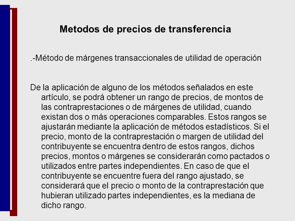 Metodos de precios de transferencia.-Método de márgenes transaccionales de utilidad de operación De la aplicación de alguno de los métodos señalados e