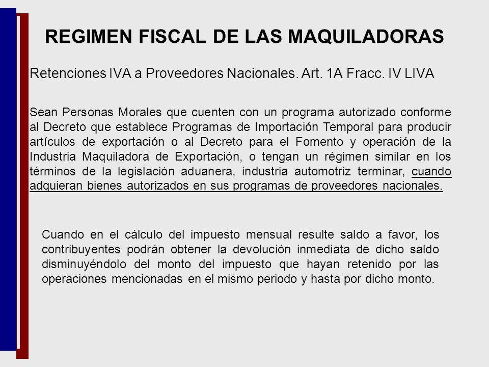Retenciones IVA a Proveedores Nacionales. Art. 1A Fracc. IV LIVA REGIMEN FISCAL DE LAS MAQUILADORAS Sean Personas Morales que cuenten con un programa