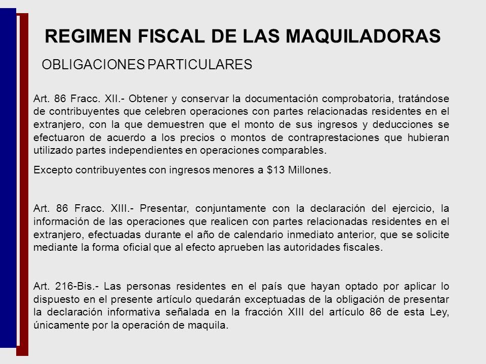 OBLIGACIONES PARTICULARES REGIMEN FISCAL DE LAS MAQUILADORAS Art. 86 Fracc. XII.- Obtener y conservar la documentación comprobatoria, tratándose de co