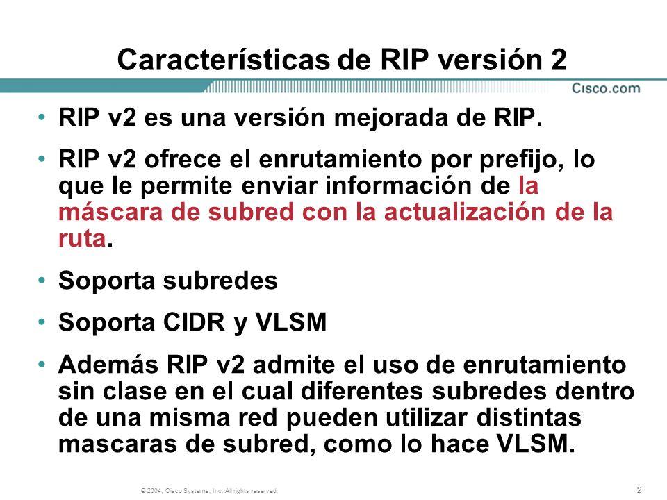 222 © 2004, Cisco Systems, Inc. All rights reserved. Características de RIP versión 2 RIP v2 es una versión mejorada de RIP. RIP v2 ofrece el enrutami