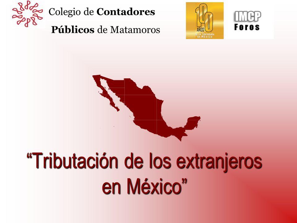 Tributación de los extranjeros en México Colegio de Contadores Públicos de Matamoros