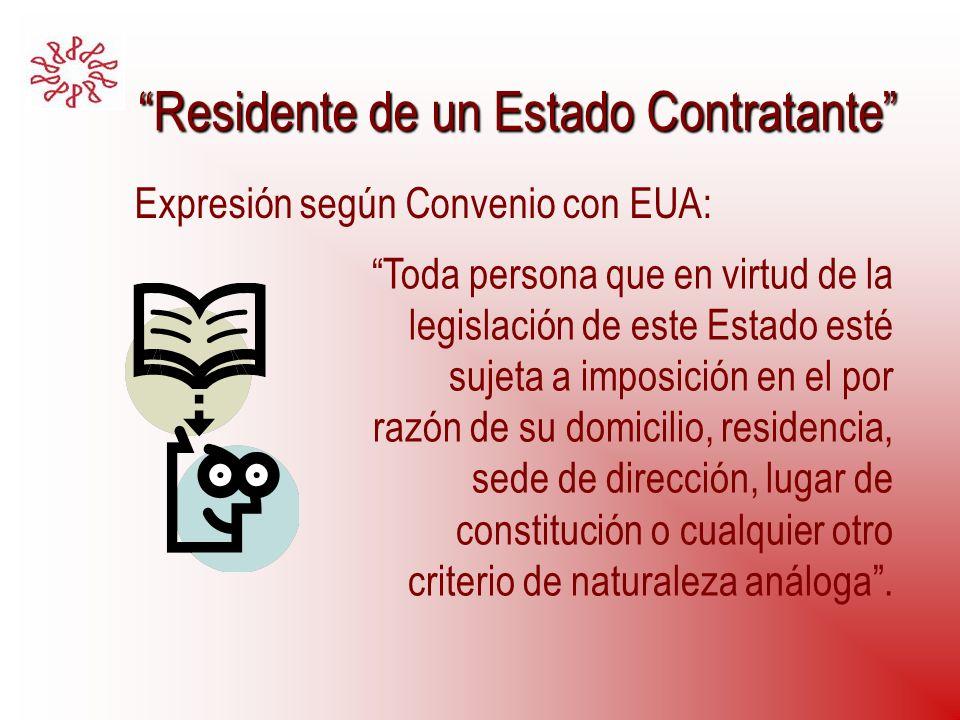 Residente de un Estado Contratante Residente de un Estado Contratante Toda persona que en virtud de la legislación de este Estado esté sujeta a imposi