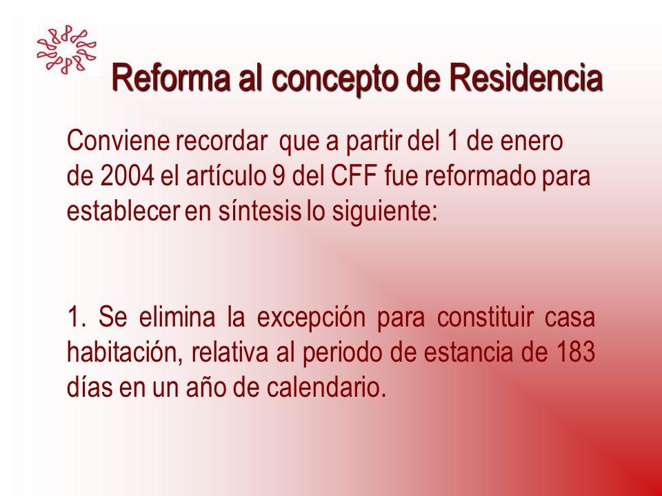 Reforma al concepto de Residencia Reforma al concepto de Residencia Conviene recordar que a partir del 1 de enero de 2004 el artículo 9 del CFF fue re