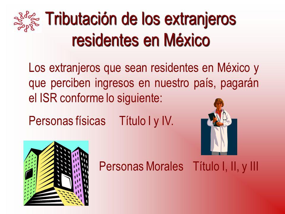 Tributación de los extranjeros residentes en México Los extranjeros que sean residentes en México y que perciben ingresos en nuestro país, pagarán el