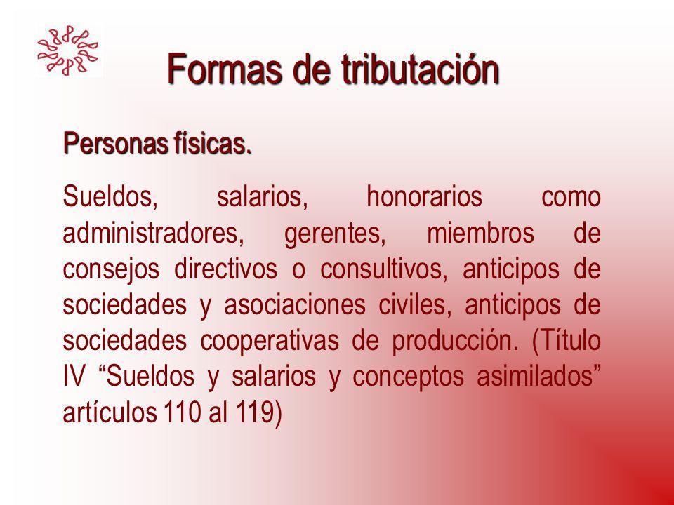 Formas de tributación Personas físicas. Sueldos, salarios, honorarios como administradores, gerentes, miembros de consejos directivos o consultivos, a