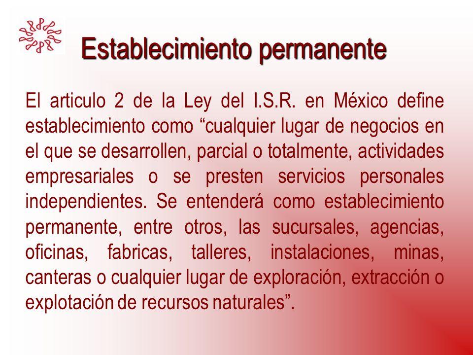 Establecimiento permanente El articulo 2 de la Ley del I.S.R. en México define establecimiento como cualquier lugar de negocios en el que se desarroll
