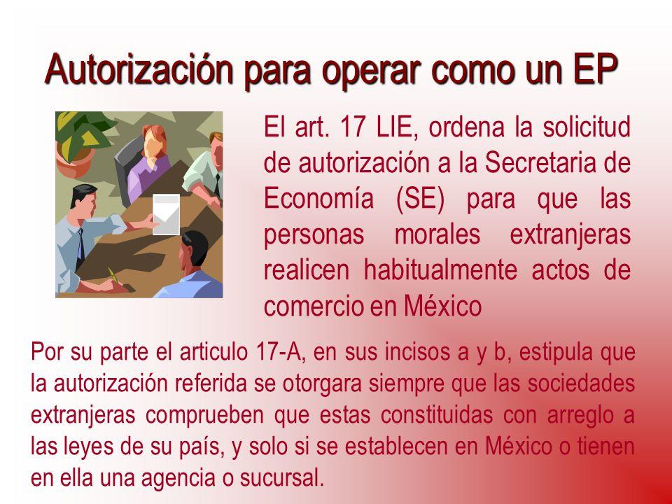 Autorización para operar como un EP El art. 17 LIE, ordena la solicitud de autorización a la Secretaria de Economía (SE) para que las personas morales