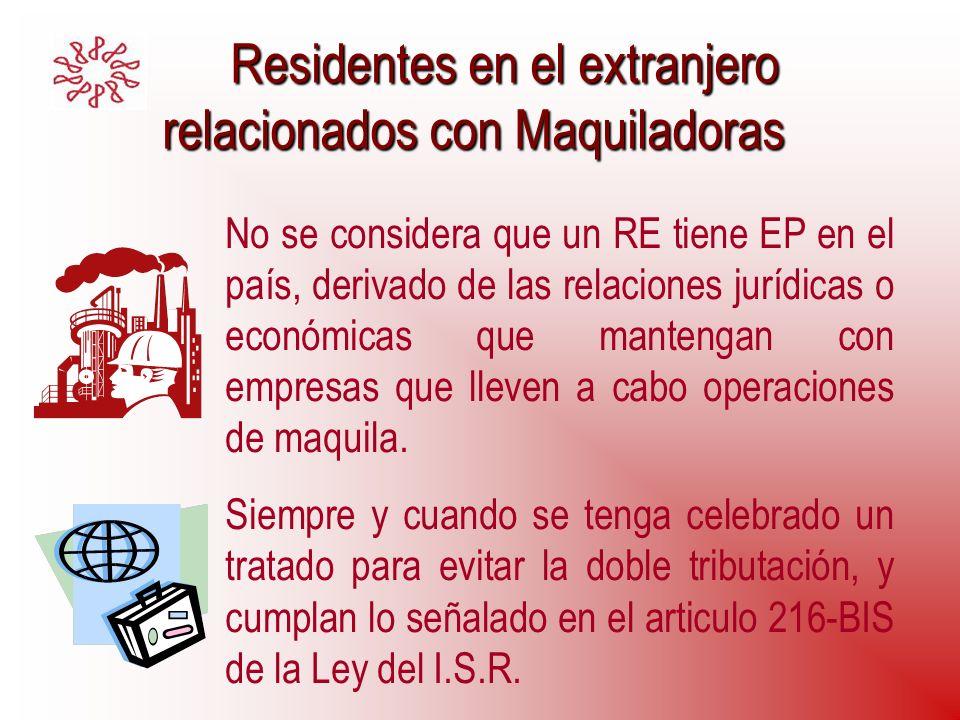 Residentes en el extranjero relacionados con Maquiladoras Residentes en el extranjero relacionados con Maquiladoras No se considera que un RE tiene EP