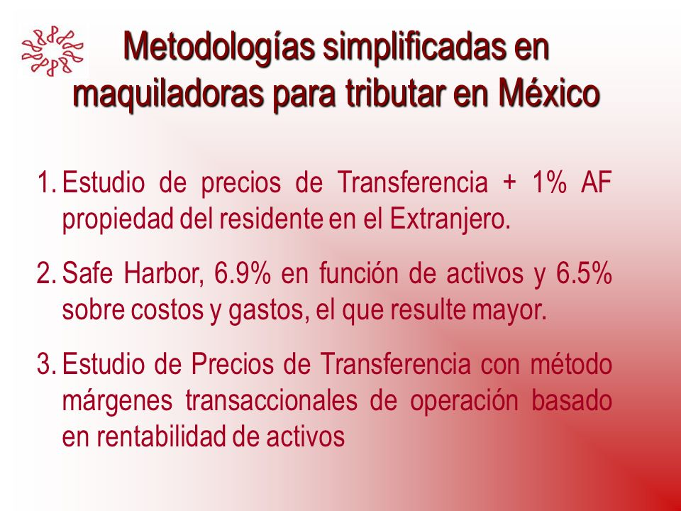 Metodologías simplificadas en maquiladoras para tributar en México 1.Estudio de precios de Transferencia + 1% AF propiedad del residente en el Extranj