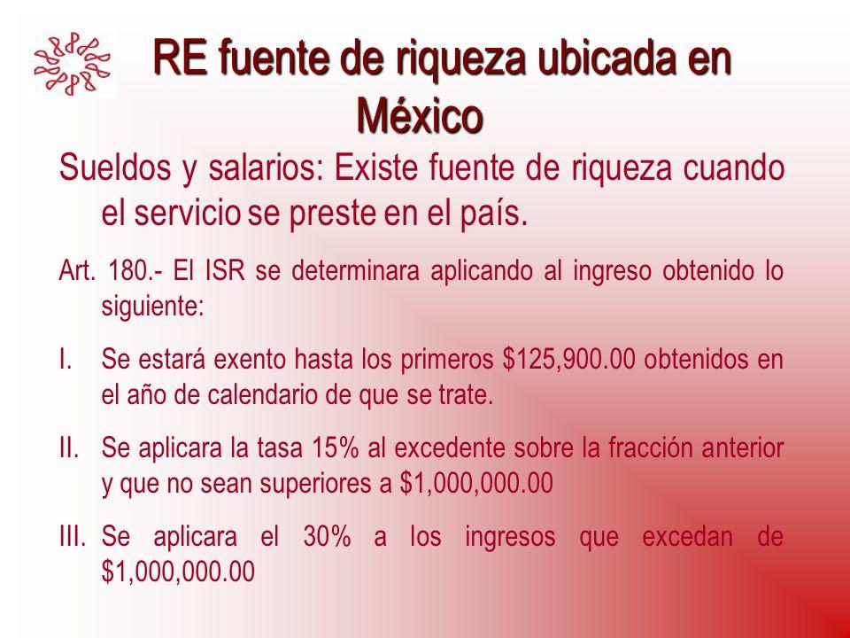RE fuente de riqueza ubicada en México RE fuente de riqueza ubicada en México Sueldos y salarios: Existe fuente de riqueza cuando el servicio se prest