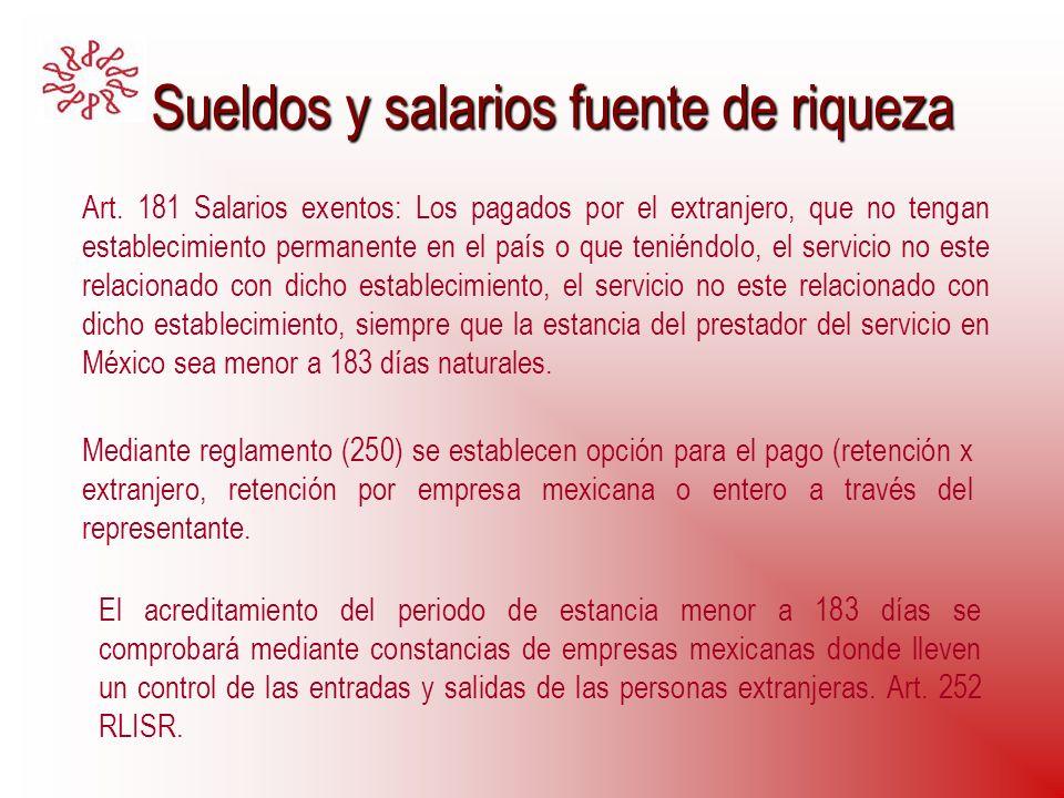 Sueldos y salarios fuente de riqueza Sueldos y salarios fuente de riqueza Art. 181 Salarios exentos: Los pagados por el extranjero, que no tengan esta