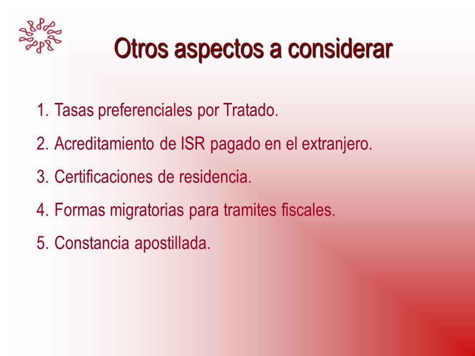 Otros aspectos a considerar Otros aspectos a considerar 1.Tasas preferenciales por Tratado. 2.Acreditamiento de ISR pagado en el extranjero. 3.Certifi