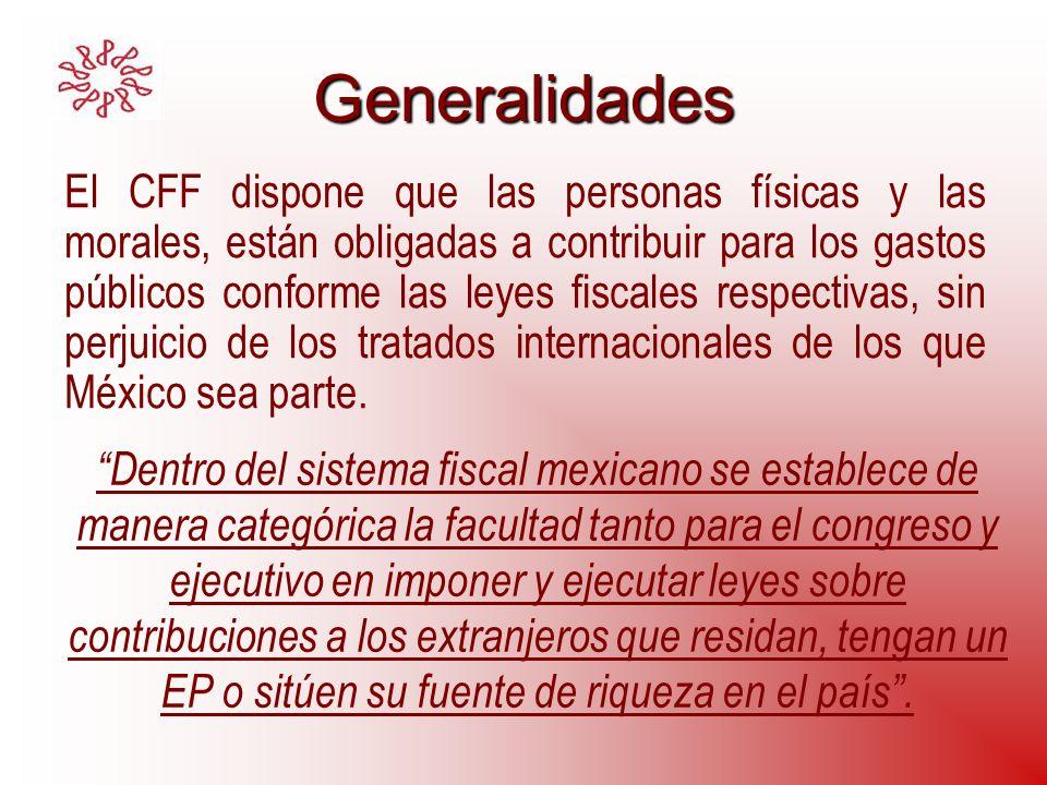 Generalidades El CFF dispone que las personas físicas y las morales, están obligadas a contribuir para los gastos públicos conforme las leyes fiscales