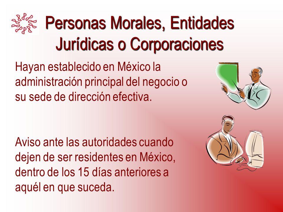 Personas Morales, Entidades Jurídicas o Corporaciones Hayan establecido en México la administración principal del negocio o su sede de dirección efect