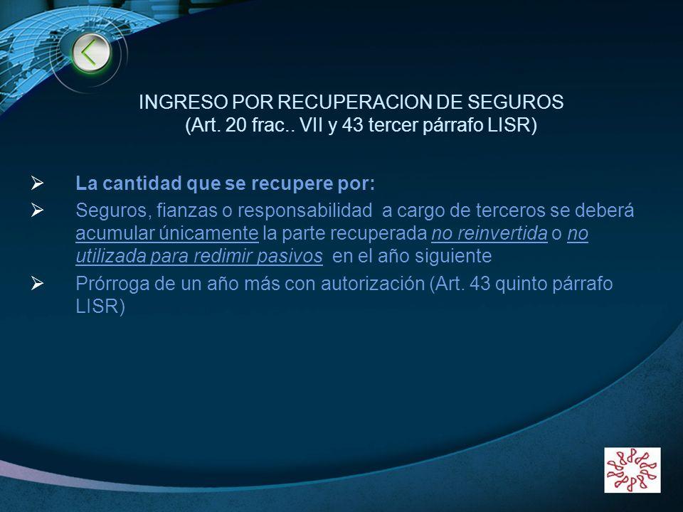 LOGO www.themegallery.com INGRESO POR RECUPERACION DE SEGUROS (Art. 20 frac.. VII y 43 tercer párrafo LISR) La cantidad que se recupere por: Seguros,