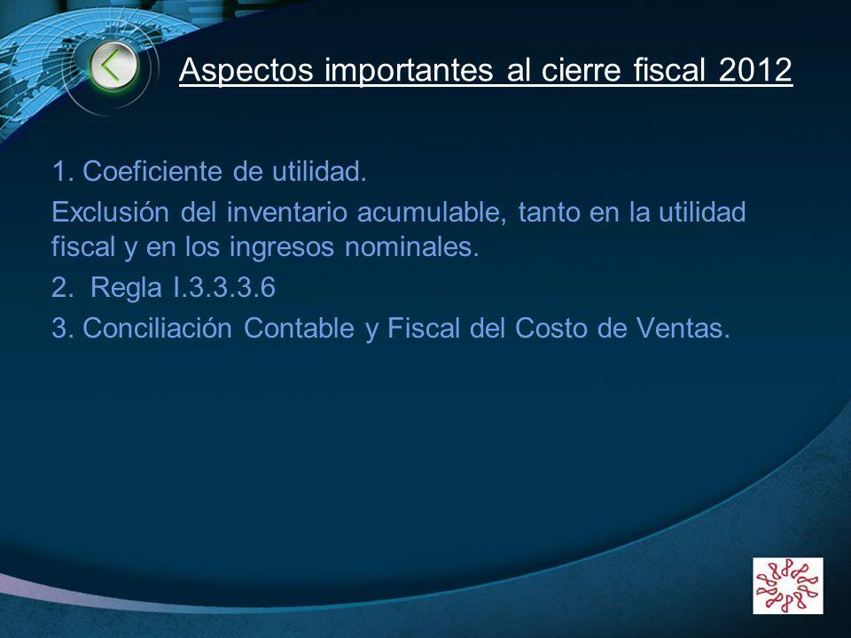 LOGO www.themegallery.com Aspectos importantes al cierre fiscal 2012 1. Coeficiente de utilidad. Exclusión del inventario acumulable, tanto en la util