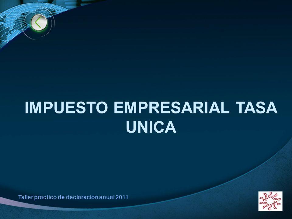 LOGO www.themegallery.com Taller practico de declaración anual 2011 IMPUESTO EMPRESARIAL TASA UNICA