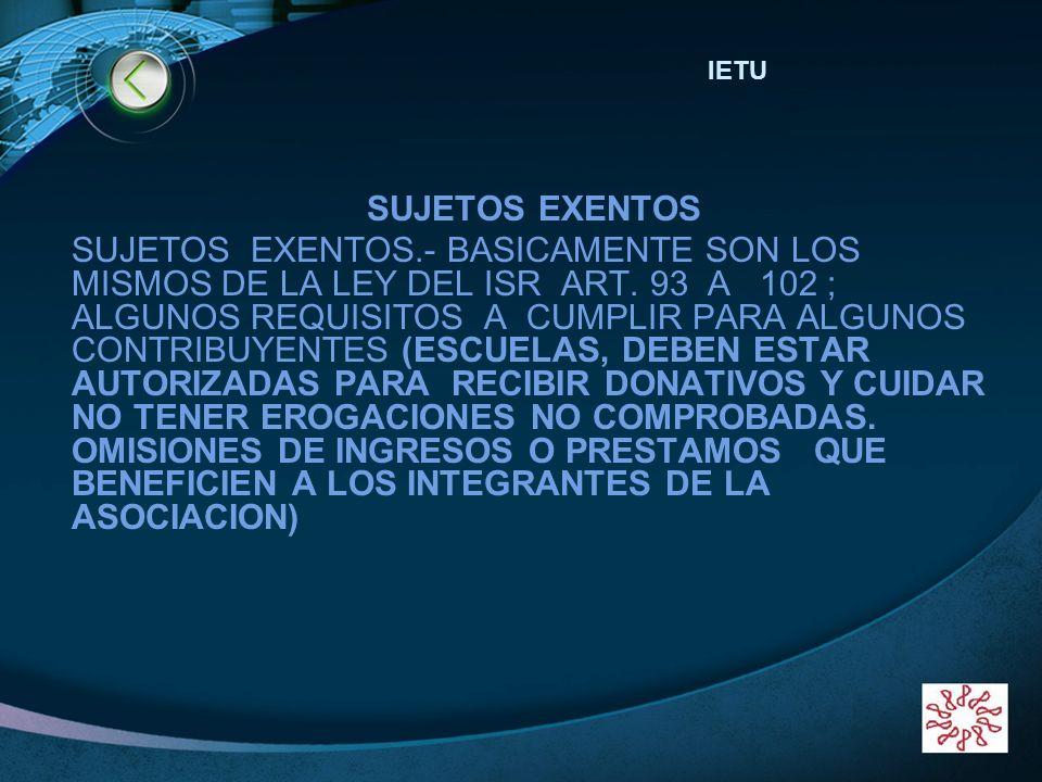 LOGO www.themegallery.com SUJETOS EXENTOS SUJETOS EXENTOS.- BASICAMENTE SON LOS MISMOS DE LA LEY DEL ISR ART. 93 A 102 ; ALGUNOS REQUISITOS A CUMPLIR