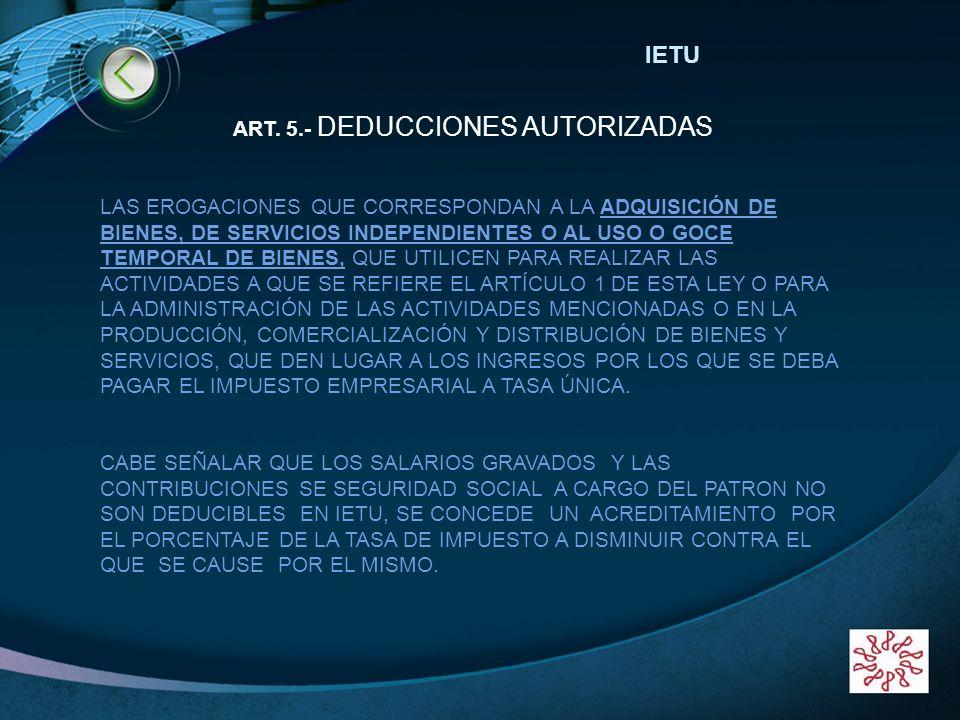 LOGO www.themegallery.com IETU ART. 5.- DEDUCCIONES AUTORIZADAS LAS EROGACIONES QUE CORRESPONDAN A LA ADQUISICIÓN DE BIENES, DE SERVICIOS INDEPENDIENT