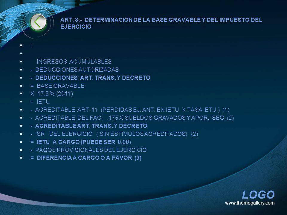 LOGO ART. 8.- DETERMINACION DE LA BASE GRAVABLE Y DEL IMPUESTO DEL EJERCICIO : INGRESOS ACUMULABLES - DEDUCCIONES AUTORIZADAS - DEDUCCIONES ART. TRANS