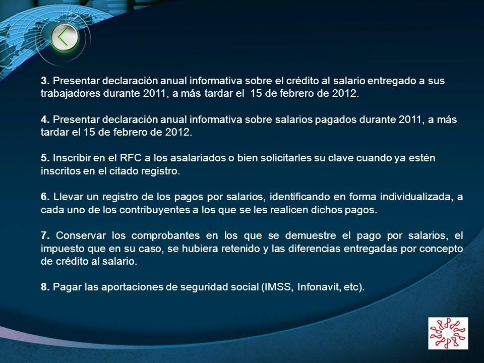 LOGO www.themegallery.com 3. Presentar declaración anual informativa sobre el crédito al salario entregado a sus trabajadores durante 2011, a más tard