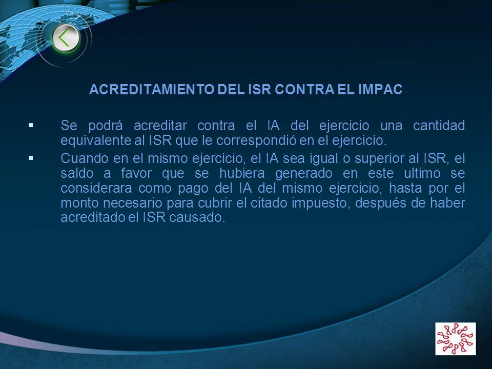 LOGO ACREDITAMIENTO DEL ISR CONTRA EL IMPAC Se podrá acreditar contra el IA del ejercicio una cantidad equivalente al ISR que le correspondió en el ej