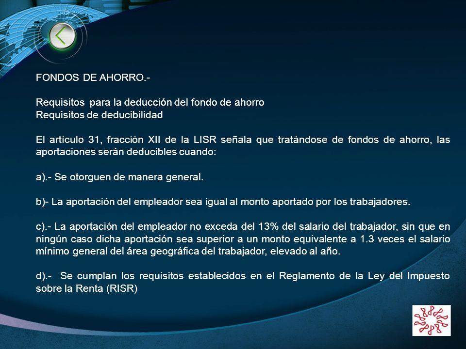 LOGO www.themegallery.com FONDOS DE AHORRO.- Requisitos para la deducción del fondo de ahorro Requisitos de deducibilidad El artículo 31, fracción XII