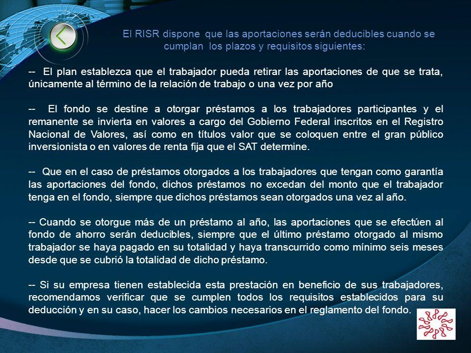 LOGO www.themegallery.com El RISR dispone que las aportaciones serán deducibles cuando se cumplan los plazos y requisitos siguientes: -- El plan estab