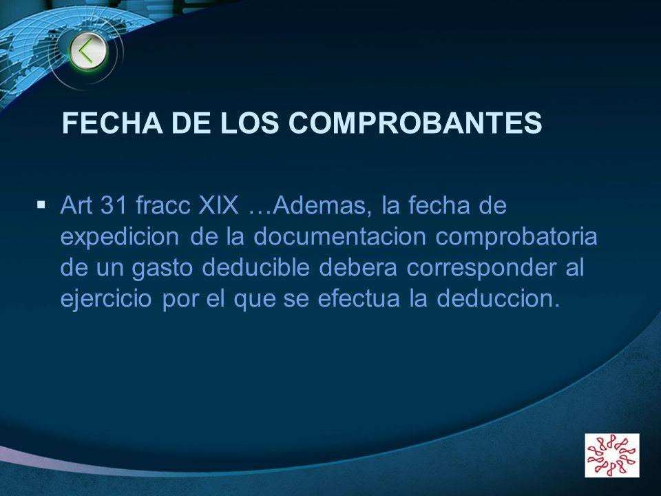 LOGO FECHA DE LOS COMPROBANTES Art 31 fracc XIX …Ademas, la fecha de expedicion de la documentacion comprobatoria de un gasto deducible debera corresp