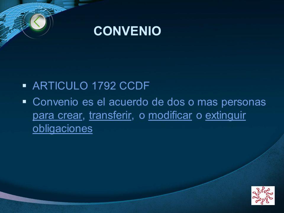 LOGO CONVENIO ARTICULO 1792 CCDF Convenio es el acuerdo de dos o mas personas para crear, transferir, o modificar o extinguir obligaciones