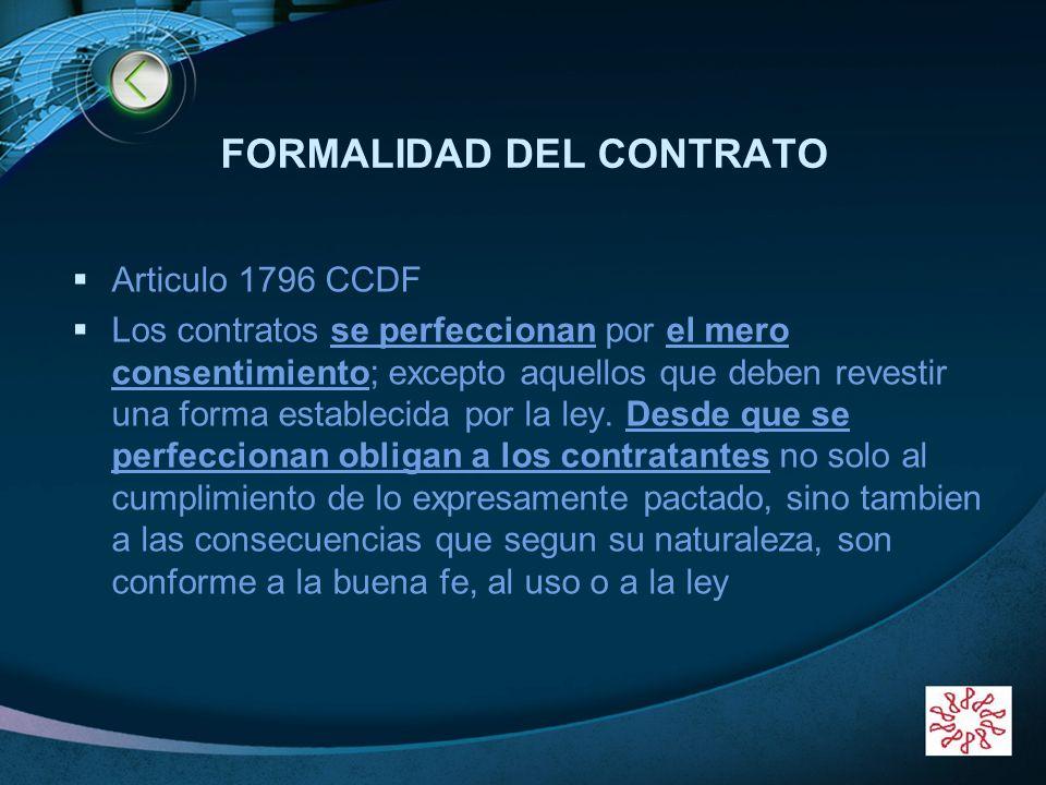 LOGO FORMALIDAD DEL CONTRATO Articulo 1796 CCDF Los contratos se perfeccionan por el mero consentimiento; excepto aquellos que deben revestir una form