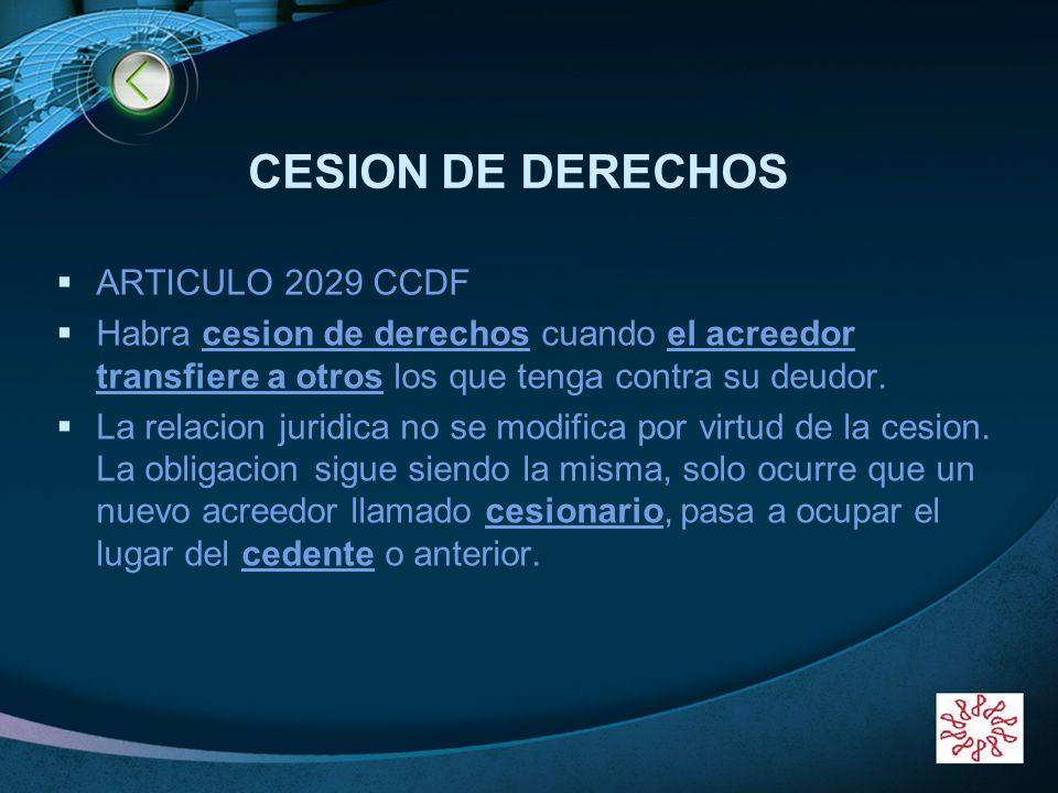 LOGO CESION DE DERECHOS ARTICULO 2029 CCDF Habra cesion de derechos cuando el acreedor transfiere a otros los que tenga contra su deudor. La relacion