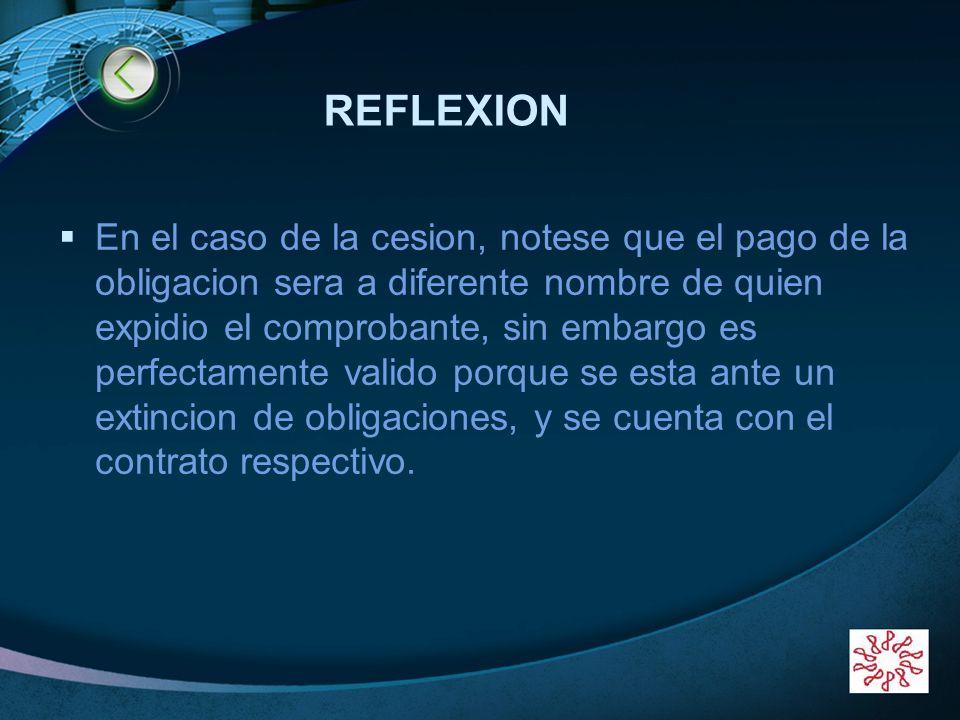 LOGO REFLEXION En el caso de la cesion, notese que el pago de la obligacion sera a diferente nombre de quien expidio el comprobante, sin embargo es pe