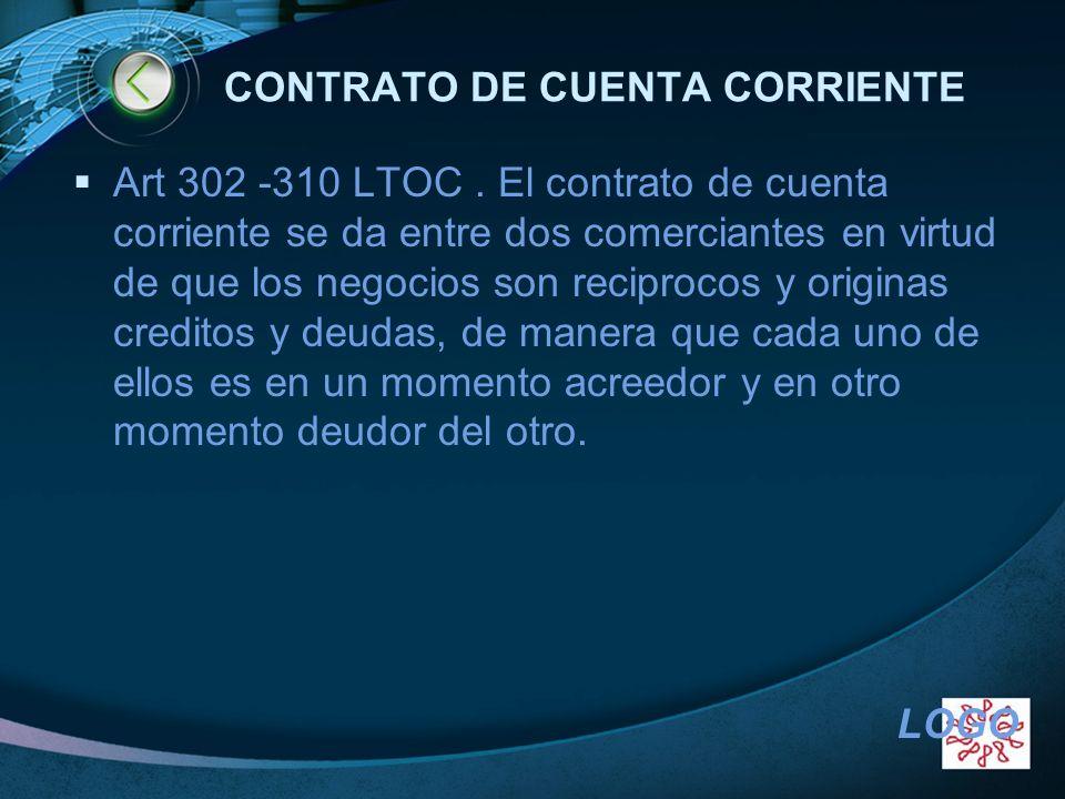 LOGO CONTRATO DE CUENTA CORRIENTE Art 302 -310 LTOC. El contrato de cuenta corriente se da entre dos comerciantes en virtud de que los negocios son re